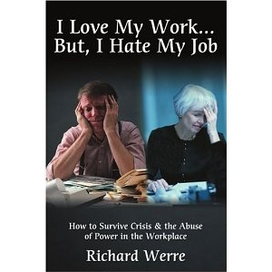 I Love My Work . . . But I Hate My Job: How to Survive Crisis & the Abuse of Power in the Workplace [Paperback]