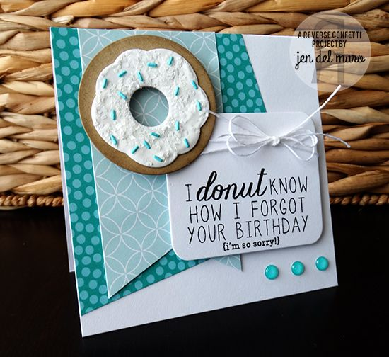 Card by Jen del Muro. Reverse Confetti stamp set and coordinating Confetti Cuts: Donut You Know. Birthday card. Belated birthday card.