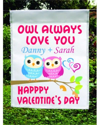 "Valentine Owls Personalized Garden Flag Says ""Owl Always Love You"" And Is Personalized With Your Name And The Name Of Your Sweetheart.  This Flag Measure 12 X 16 Inches And Is Printed On One Side Only.  This Would Be A Nice Accent To Add To Your Yard On Valentine's Day."