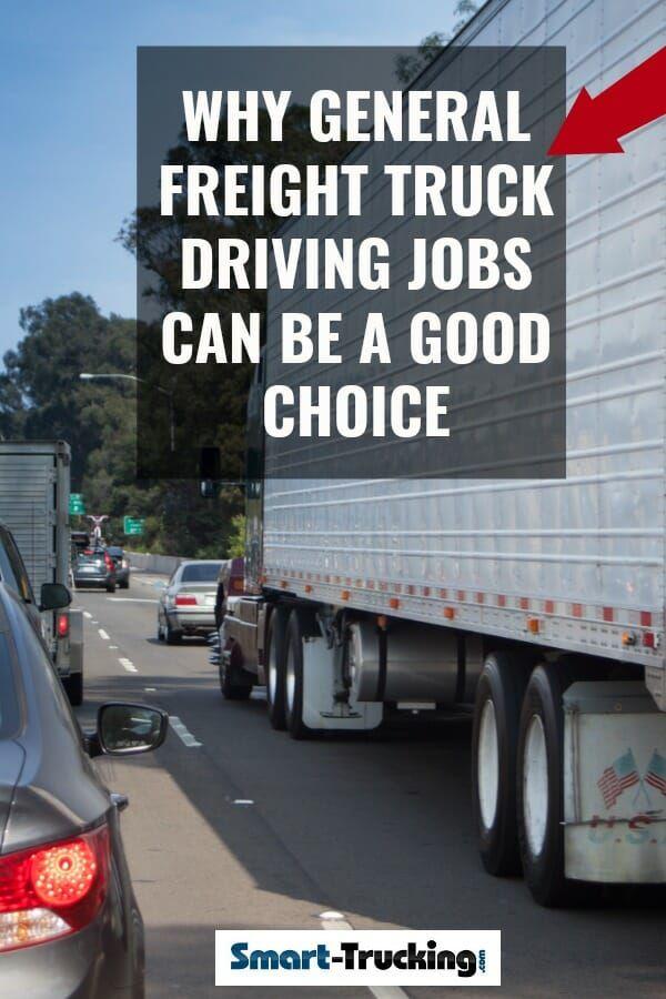 General Freight Trucking Good Trucking Jobs And Lots Of Them General Freight Truck Driving Jobs Can Be Decent Jo Driving Jobs Truck Driving Jobs Truck Driver