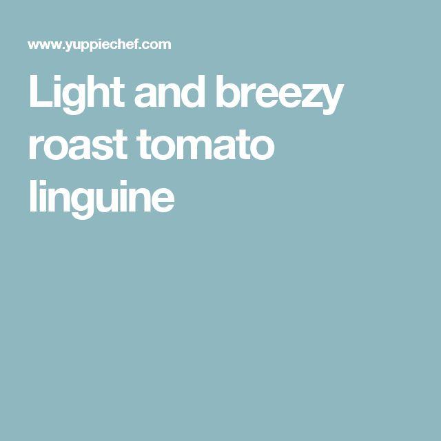Light and breezy roast tomato linguine