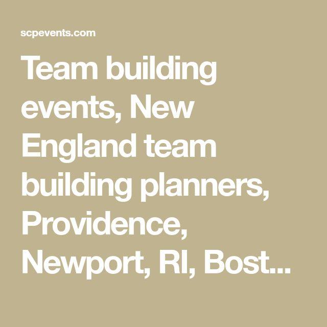 Team building events, New England team building planners, Providence, Newport, RI, Boston, MA, Mystic, CT, teambuilding, corporate team building activities