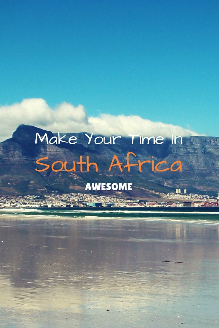Ways To Make Your Time in South Africa Absolutely Awesome!