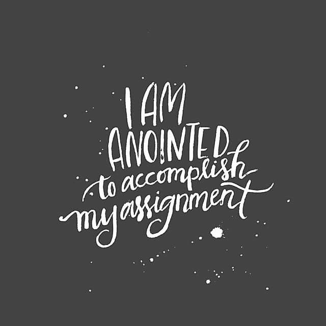 I am anointed to accomplish my assignment. ~ The Spirit of the Lord God is upon Me, Because the Lord has anointed Me. ~ Isaiah 61:1 <3