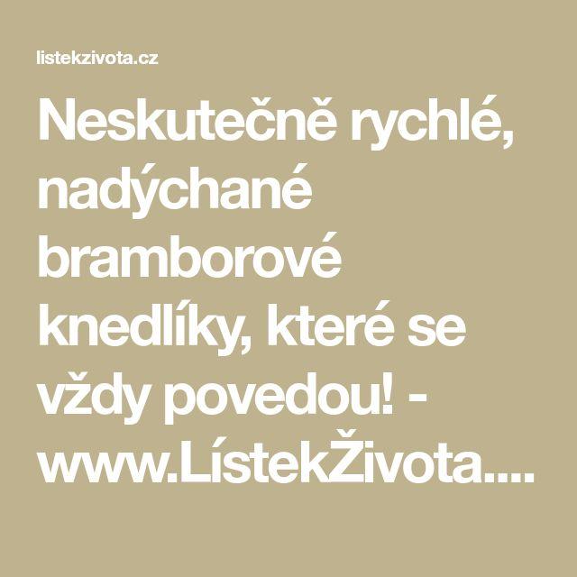 Neskutečně rychlé, nadýchané bramborové knedlíky, které se vždy povedou! - www.LístekŽivota.cz
