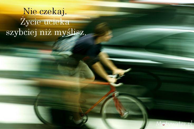 Życie ucieka szybciej niż myślisz. Nie czekaj!
