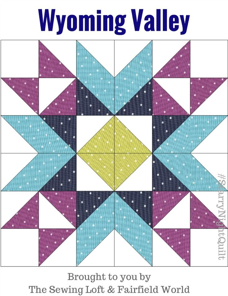 Wyoming Valley is the final block in the Starry Night Quilt Sampler. A free Block of the Month sewing series from The Sewing Loft & Fairfield World.