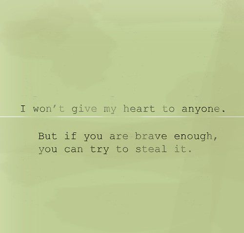 I won't give my heart to anyone. But if you are brave enough, you can try to steal it. Quote