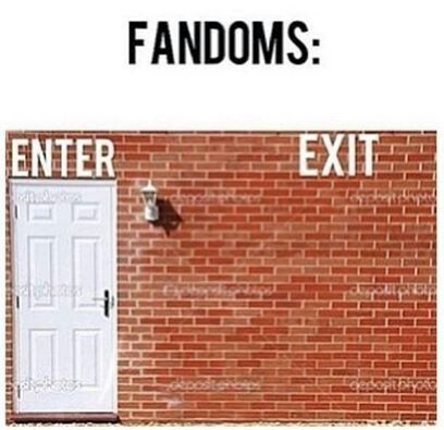 First rule of all fandoms: no one leaves the fandom. second rule of any fandom: NO ONE LEAVES THE FANDOM