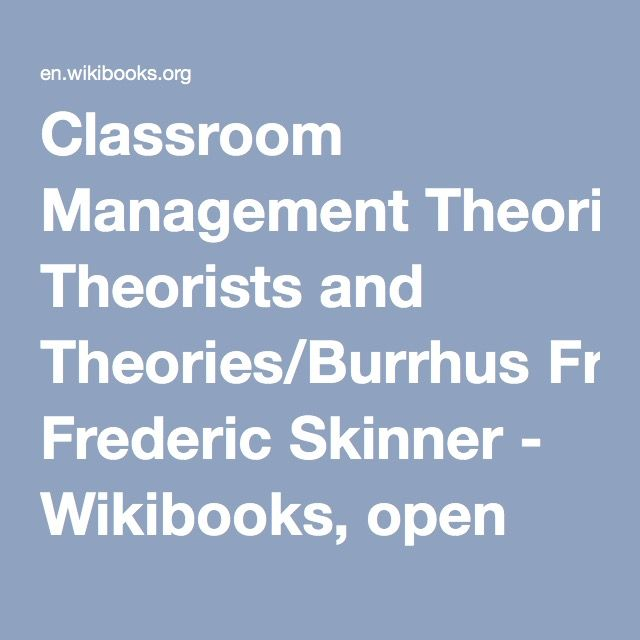 Classroom Management Theorists and Theories/Burrhus Frederic Skinner - Wikibooks, open books for an open world
