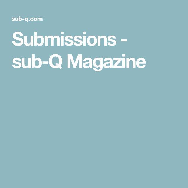 Submissions - sub-Q Magazine