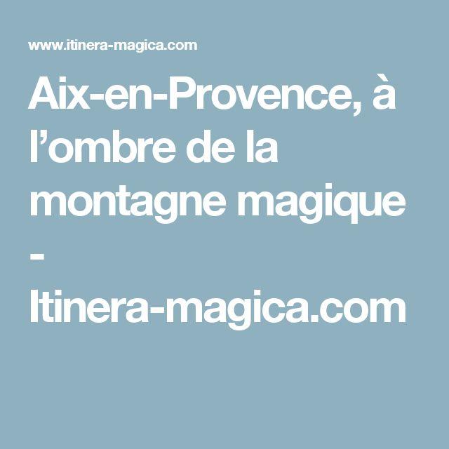 Aix-en-Provence, à l'ombre de la montagne magique - Itinera-magica.com