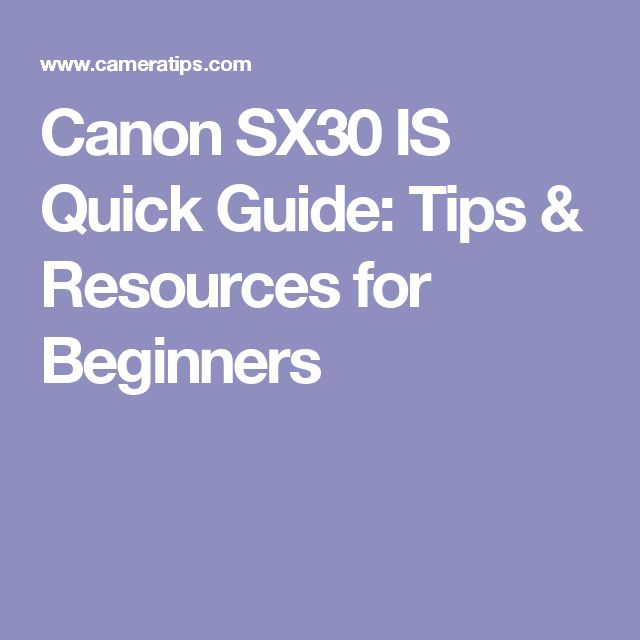 Canon SX30 IS Quick Guide: Tips & Resources for Beginners