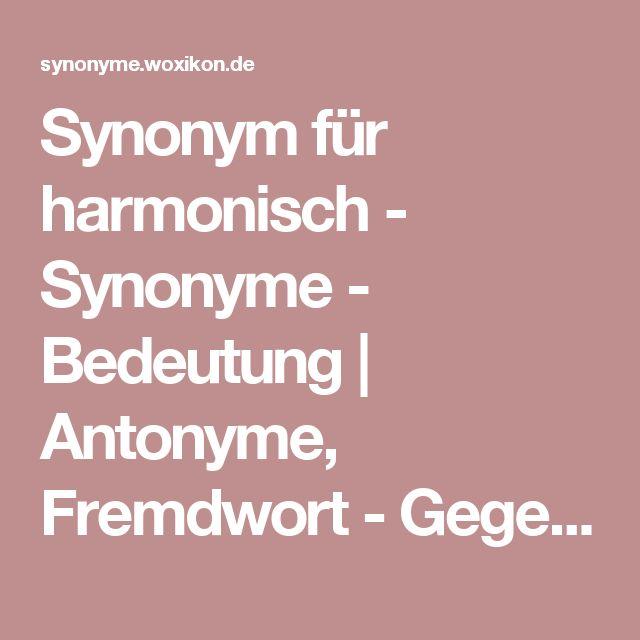 Synonym für harmonisch - Synonyme - Bedeutung | Antonyme, Fremdwort - Gegenteil von harmonisch