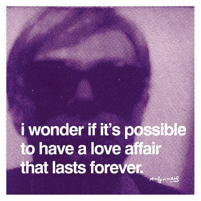 andy warholLove Affairs, Forever, Art Prints, Wonder, Black-Ti Affairs, Andywarhol, Favorite Quotes, Posters, Andy Warhol