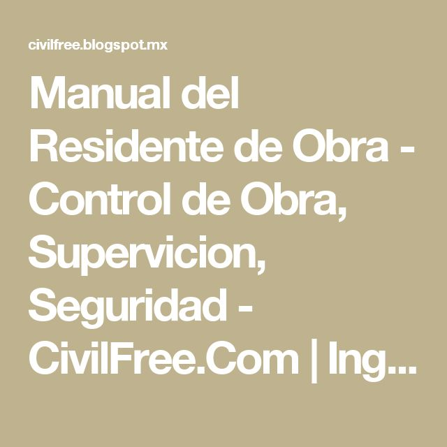 Manual del Residente de Obra - Control de Obra, Supervicion, Seguridad - CivilFree.Com | Ingeniería Civil | Descargas Gratis | La Web que el Ingeniero Civil Busca
