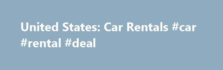 United States: Car Rentals #car #rental #deal http://rental.remmont.com/united-states-car-rentals-car-rental-deal/  #car rental usa # Car hire in the USA for incoming travellers How to rent a car abroad, what is the best way to book rental car in America for less, how to rent a car in the USA cheap. find the best deals on car hire in USA – these questions are constantly being...