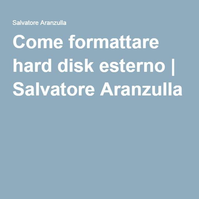 Come formattare hard disk esterno | Salvatore Aranzulla