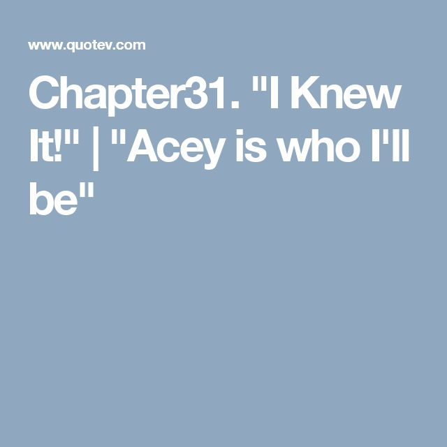"Chapter31. ""I Knew It!"" 