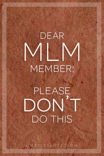 Dear Friend/MLM Member: Please Don't Do This...  http://christianpf.com/dear-friend-mlm/...For the purposes of the article I am defining Multi-level Marketing as any business that has a downline. Meaning members earn a percentage of the earnings of those they recruit.   I currently have family members in MLMs, some friends in MLMs, have been recruited by Primerica and many others, and my wife even sold Stella and Dot for a while. My point in all this is that though I haven't joined any, I am…