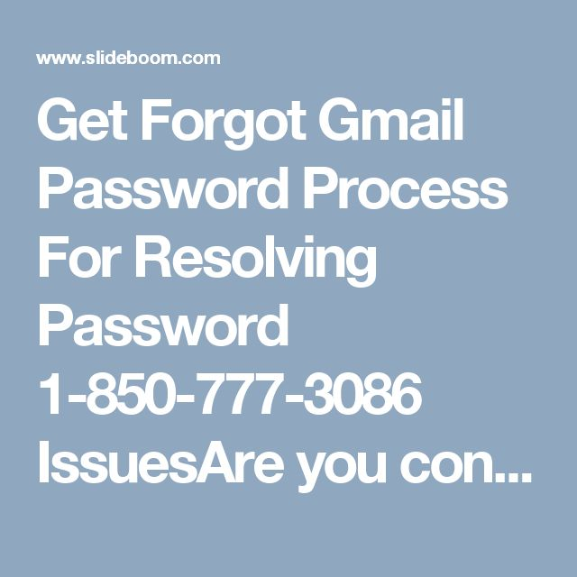 Get Forgot Gmail Password Process For Resolving Password 1-850-777-3086 IssuesAre you confronting some difficulties related to password whenever login Gmail account? Don't look here and there for the technical support as we are here 24 hours for offering the ultimate service to the needy one. So, get Forgot Gmail Password process via dialing 1-850-777-3086 which is completely free service. http://www.mailsupportnumber.com/gmail-change-forgot-password-recovery-reset.html