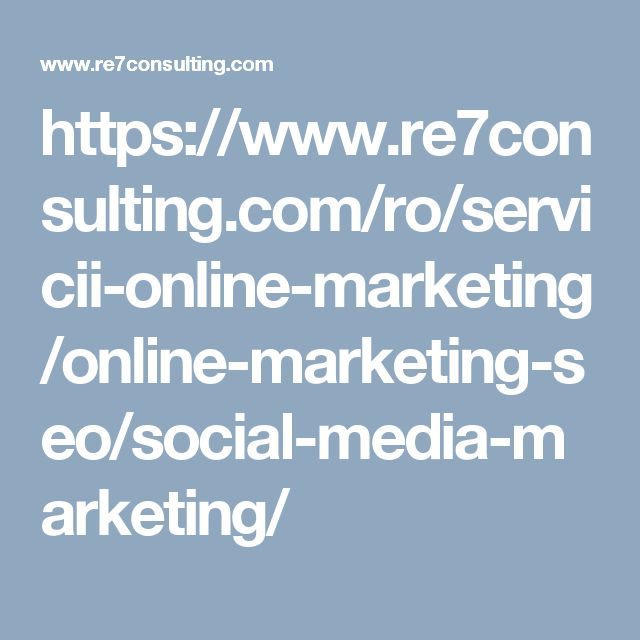 https://www.re7consulting.com/ro/servicii-online-marketing/online-marketing-seo/social-media-marketing/