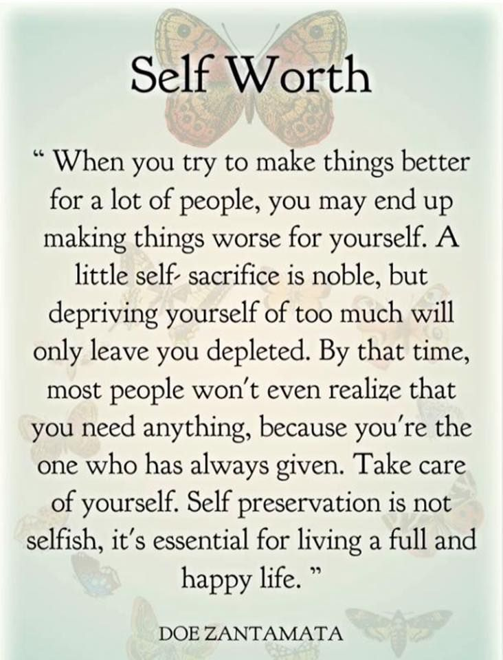 Self Worth Take Care Of Yourself Self Preservation Is Not Childish It S Crucial For Living A Full And Happy Li Real Life Quotes Wisdom Quotes Life Quotes