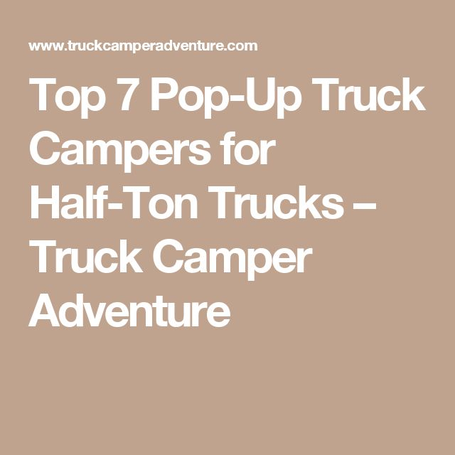 Top 7 Pop-Up Truck Campers for Half-Ton Trucks – Truck Camper Adventure
