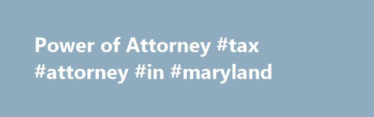 Power of Attorney #tax #attorney #in #maryland http://nigeria.remmont.com/power-of-attorney-tax-attorney-in-maryland/  # Power of Attorney Beginning July 1, 2016. the Comptroller�s Office will accept a completed Maryland Form 548 (Power of Attorney) or a completed Maryland Form 548P (Reporting Agent Authorization) as power of attorney forms for Maryland tax purposes. The Form 548 will replace the federal Form 2848 (Power of Attorney and Declaration of Representative) and the federal Form…