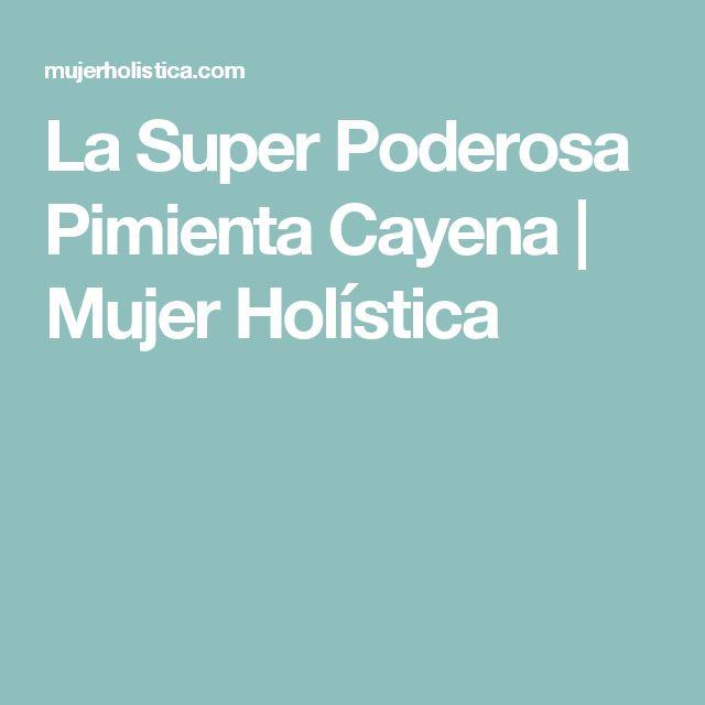 La Super Poderosa Pimienta Cayena   Mujer Holística