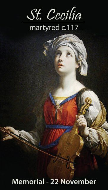 November 22nd: Feast of St. Cecelia, Martyr...Patron Saint of musicians & singers...