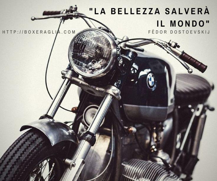 """""""LA BELLEZZA SALVERA' IL MONDO"""" boxeraglia.com #moto #bmw #motorcycle #frasi #quotes #boxeraglia #boxerbmw #bmwmotorcycle #bmwmotorrad #bmwboxerplace #bmwboxer"""