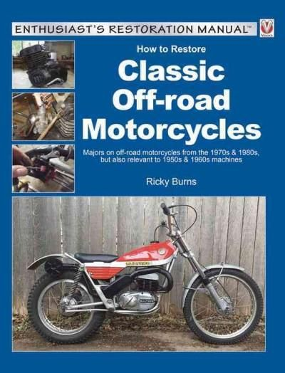 How to Restore Classic Off Road Motorcycles: Majors on Off-Road Motorcycles from the 1970s & 1980s, but Also Rele...