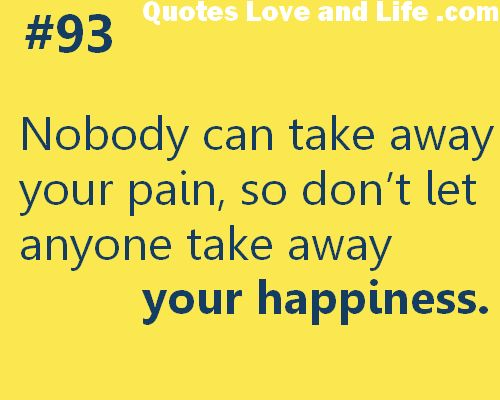 Do not let anyone dictate your happiness.