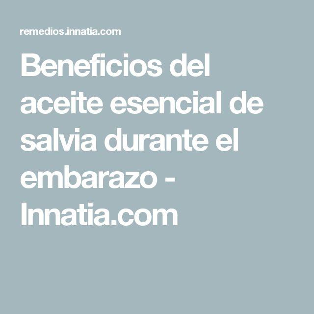 Beneficios del aceite esencial de salvia durante el embarazo - Innatia.com