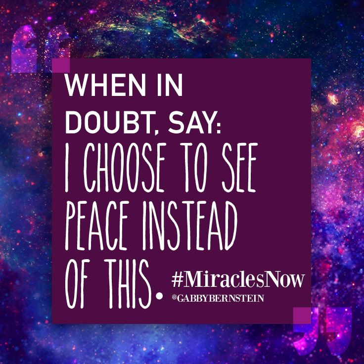 """ I choose to see peace instead of this "" - Say this every time you feel the negative energy of others or if you hear your own negative thoughts."