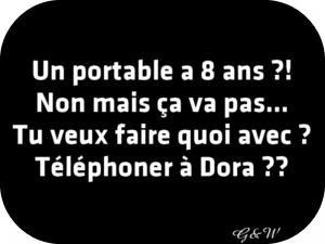 Un portable a 8 ans ?! Non mais ça va pas... Tu veux faire quoi avec ? Téléphoner à Dora ??