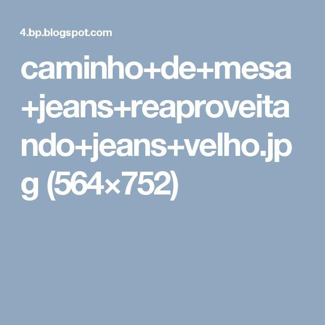 caminho+de+mesa+jeans+reaproveitando+jeans+velho.jpg (564×752)