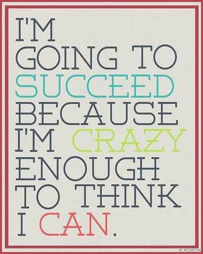 I'm going to succeed, because I'm crazy enough to think I can. Via @Kim Garst. #quotes #success #beinspired