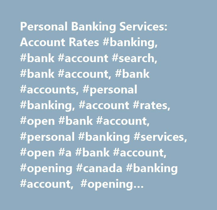 Personal Banking Services: Account Rates #banking, #bank #account #search, #bank #account, #bank #accounts, #personal #banking, #account #rates, #open #bank #account, #personal #banking #services, #open #a #bank #account, #opening #canada #banking #account, #opening #canadian #bank #account, #banking #accounts, #td #canada #trust #personal #banking…