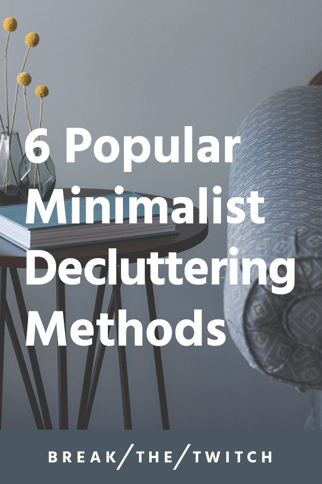 6 Popular Decluttering Methods for Minimalism // The idea of living with less clutter is appealing to many, but getting started is hard. Try out one of these six popular decluttering methods to get going. // breakthetwitch.com