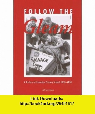 Follow the Gleam A History of Essendon Primary School 1850-2000 (9781875606733) Adrian Jones , ISBN-10: 1875606734  , ISBN-13: 978-1875606733 ,  , tutorials , pdf , ebook , torrent , downloads , rapidshare , filesonic , hotfile , megaupload , fileserve