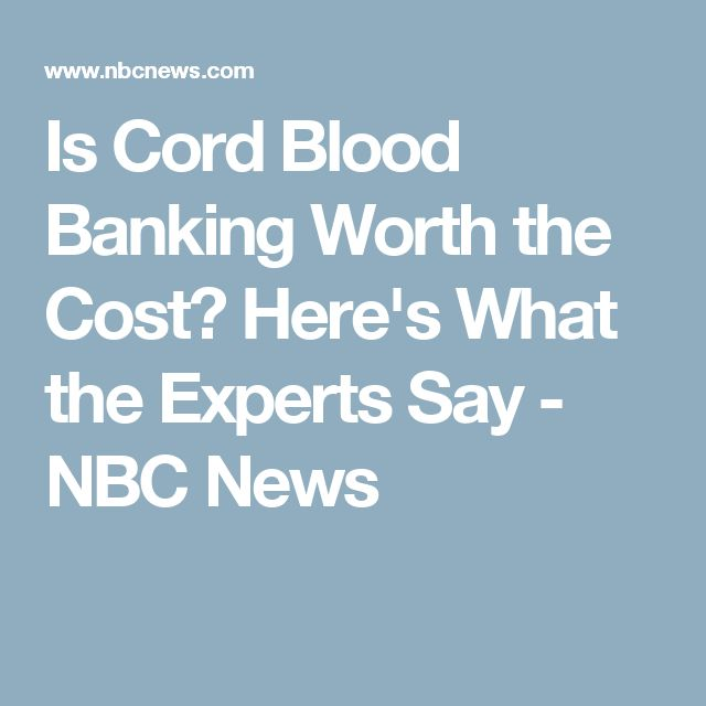 Is Cord Blood Banking Worth the Cost? Here's What the Experts Say - NBC News