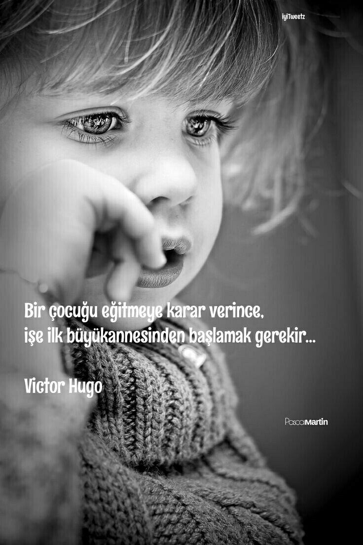 Bir çocuğu eğitmeye karar verince, işe ilk büyükannesinden başlamak gerekir. Victor Hugo