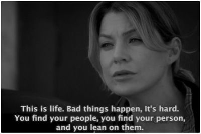 """This is life. Bad things happen. It's hard. You find your people, you find your person, and you lean on them."""