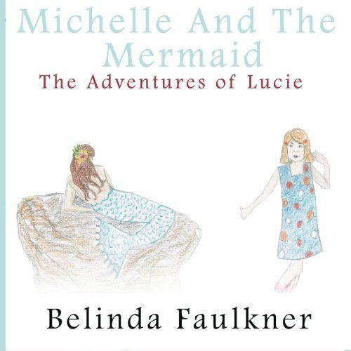 Michelle and the Mermaid: The Adventures of Lucie - Part 3 by Belinda Faulkner,http://www.amazon.com/dp/1495204235/ref=cm_sw_r_pi_dp_Pim3sb0AZK6YCR2H