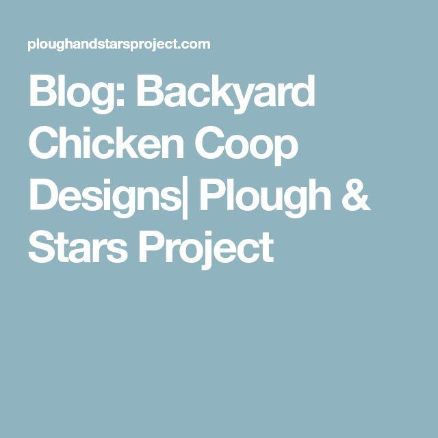 Blog: Backyard Chicken Coop Designs| Plough & Stars Project