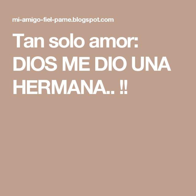 Tan solo amor: DIOS ME DIO UNA HERMANA.. !!