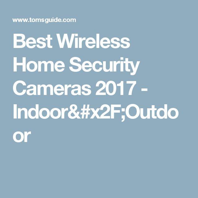 Best Wireless Home Security Cameras 2017 - Indoor/Outdoor