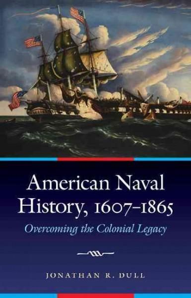 American Naval History, 1607-1865: Overcoming the Colonial Legacy